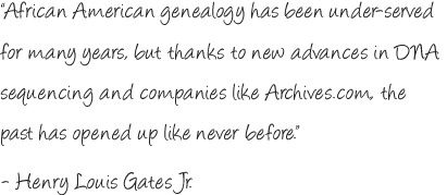 African American genealogy has been under-served for many years, but thanks to new advances in DNA sequencing and companies like Archives.com, the past has opened up like never before.